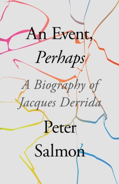 An Event, Perhaps : A Biography of Jacques Derrida-9781788732802