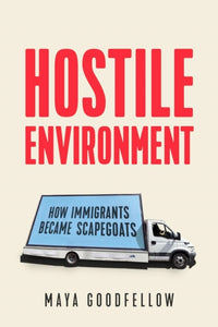 Hostile Environment : How Immigrants Become the Scapegoats-9781788733366