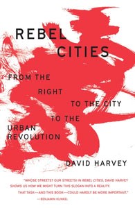 Rebel Cities : From the Right to the City to the Urban Revolution-9781788734929