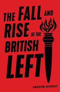 The Fall and Rise of the British Left-9781788735131