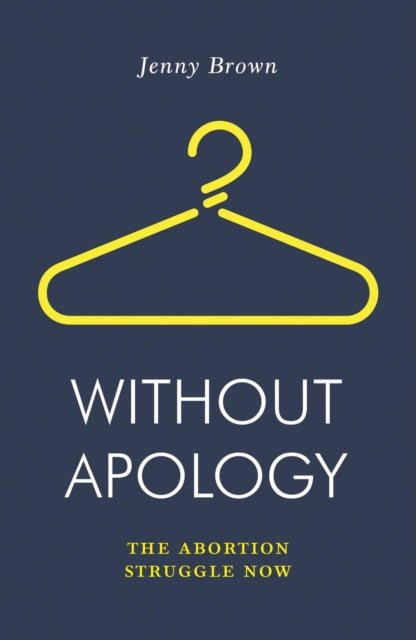 Without Apology : The Abortion Struggle Now-9781788735841