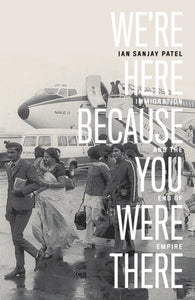We're Here Because You Were There : Immigration and the End of Empire-9781788737678