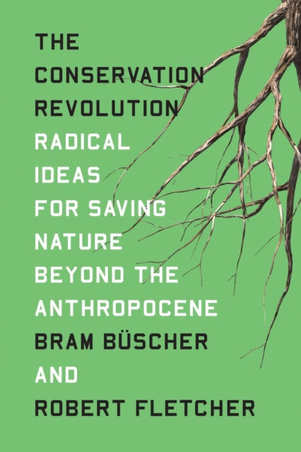 The Conservation Revolution : Radical Ideas for Saving Nature Beyond the Anthropocene-9781788737715