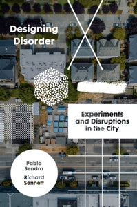 Designing Disorder : Experiments and Disruptions in the City-9781788737807
