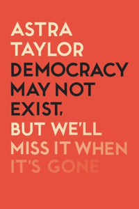 Democracy May Not Exist But We'll Miss it When It's Gone-9781788738262