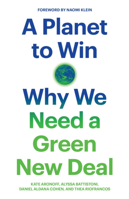 A Planet to Win : Why We Need a Green New Deal-9781788738316