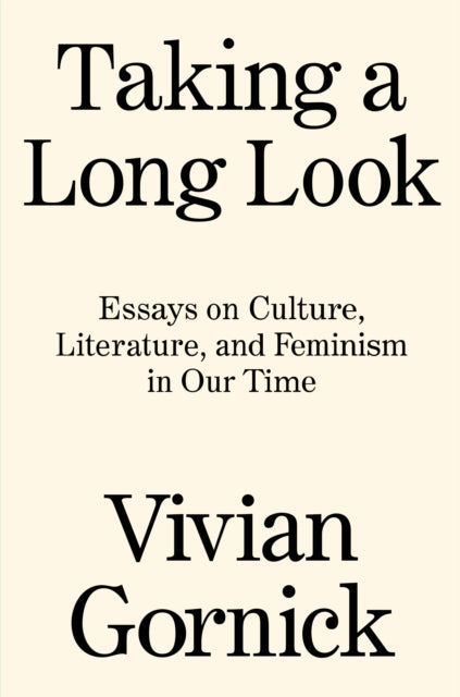Taking a Long Look : Essays on Culture, Literature and Feminism in Our Time-9781788739771