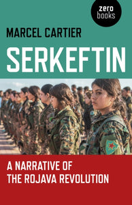 Serkeftin: A Narrative of the Rojava Revolution-9781789040128