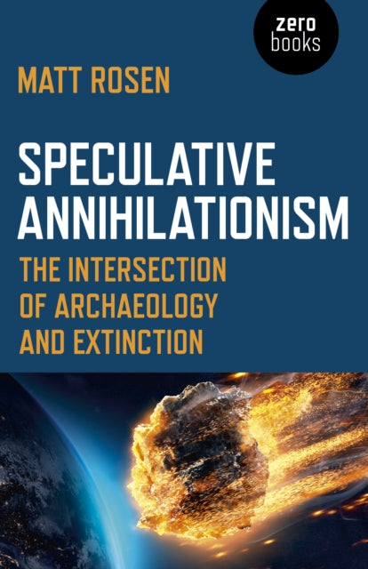 Speculative Annihilationism : The Intersection of Archaeology and Extinction-9781789041477