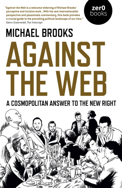 Against the Web : A Cosmopolitan Answer to the New Right-9781789042306