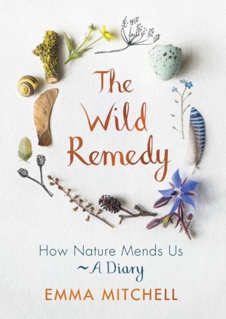 The Wild Remedy : How Nature Mends Us - A Diary-9781789290424