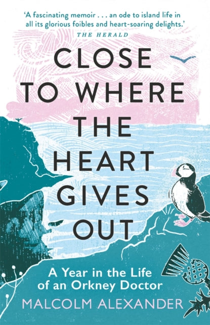 Close to Where the Heart Gives Out : A Year in the Life of an Orkney Doctor-9781789292367