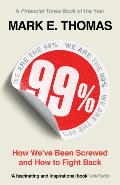 99% : How We've Been Screwed and How to Fight Back-9781789544510