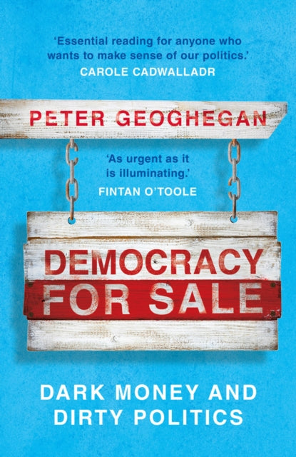 Democracy for Sale : Dark Money and Dirty Politics-9781789546033