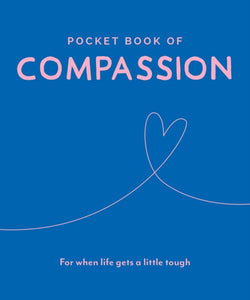Pocket Book of Compassion : For When Life Gets a Little Tough-9781789561401