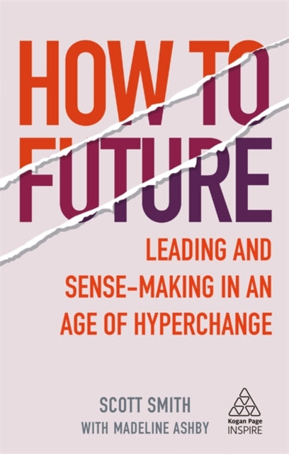 How to Future : Leading and Sense-making in an Age of Hyperchange-9781789664706