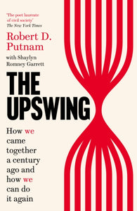 The Upswing : How We Came Together a Century Ago and How We Can Do It Again-9781800750029