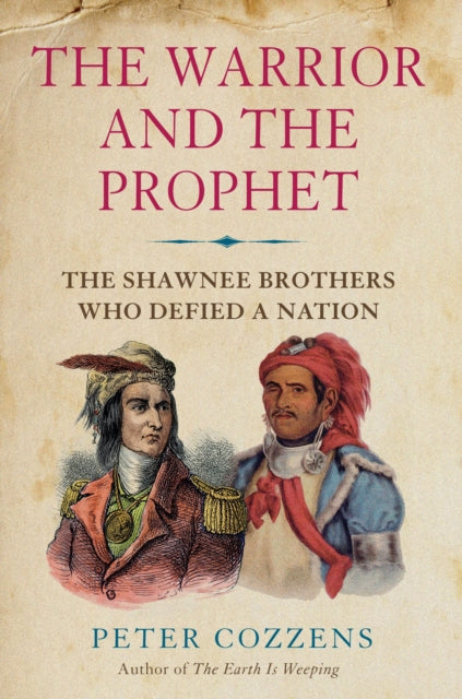The Warrior and the Prophet : The Shawnee Brothers Who Defied a Nation-9781838951498