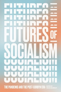 Futures of Socialism : The Pandemic and the Post-Corbyn Era-9781839761331