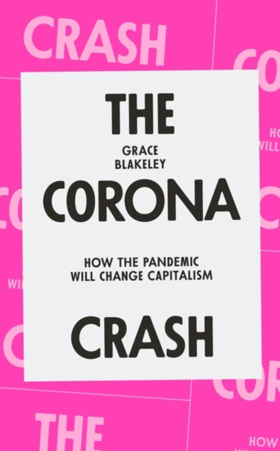 The Corona Crash : How the Pandemic Will Change Capitalism-9781839762055