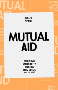 Mutual Aid : Building Solidarity During This Crisis (and the next)-9781839762123