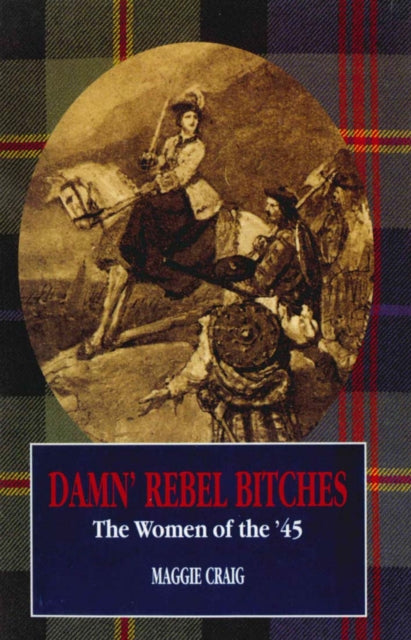 Damn' Rebel Bitches : The Women of the '45-9781840182989