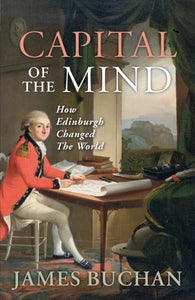Capital of the Mind : How Edinburgh Changed the World-9781841586397