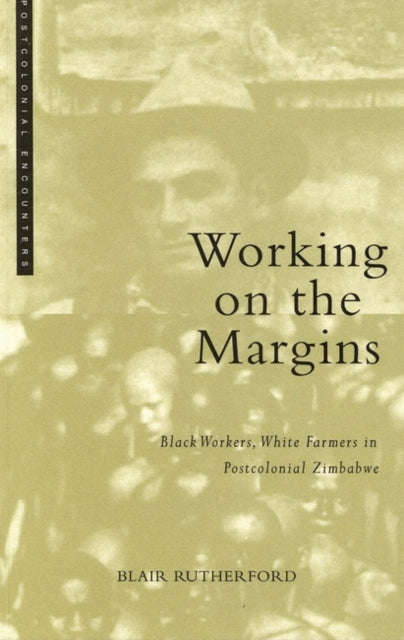 Working on the Margins : Black Workers, White Farmers in Postcolonial Zimbabwe-9781842770016