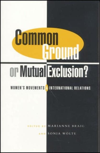 Common Ground or Mutual Exclusion? : Women's Movements and International Relations-9781842771594
