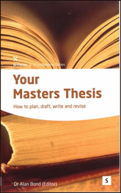 Your Masters Thesis : How to Plan, Draft, Write and Revise-9781842850695