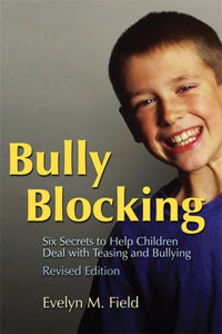 Bully Blocking : Six Secrets to Help Children Deal with Teasing and Bullying-9781843105541