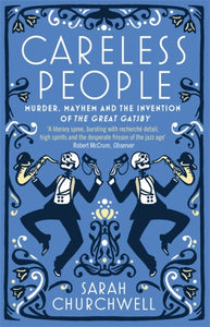 Careless People : Murder, Mayhem and the Invention of The Great Gatsby-9781844087686