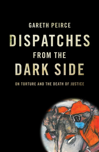 Dispatches from the Dark Side : On Torture and the Death of Justice-9781844677597