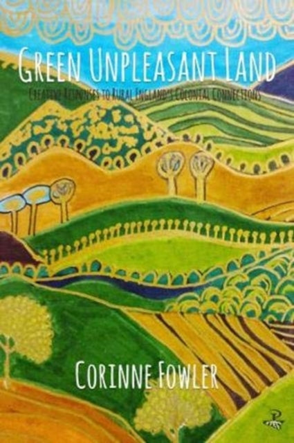Green Unpleasant Land : Creative Responses to Rural England's Colonial Connections-9781845234829