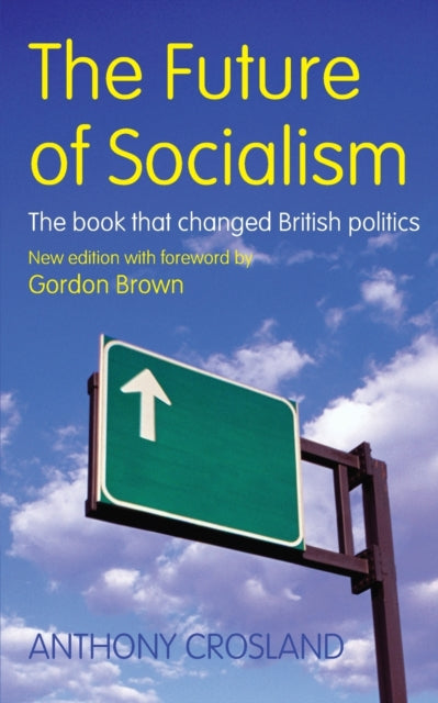 The Future of Socialism : The Book That Changed British Politics-9781845294854