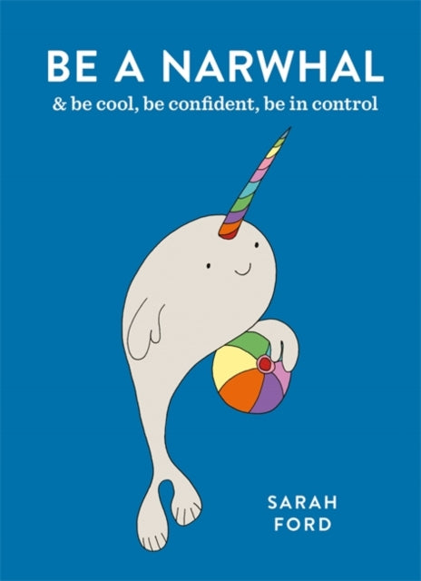 Be a Narwhal : & be cool, be confident, be in control-9781846015854