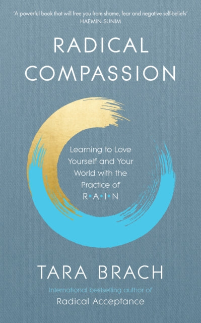Radical Compassion : Learning to Love Yourself and Your World with the Practice of RAIN-9781846045660