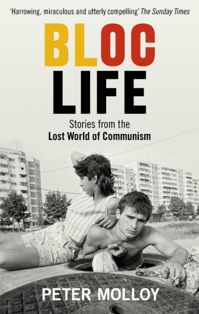 Bloc Life : Stories from the Lost World of Communism-9781846076176
