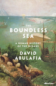 The Boundless Sea : A Human History of the Oceans-9781846145087