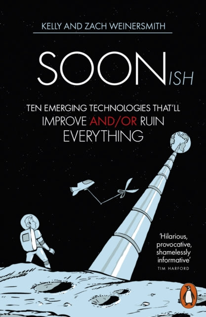 Soonish : Ten Emerging Technologies That Will Improve and/or Ruin Everything-9781846149009