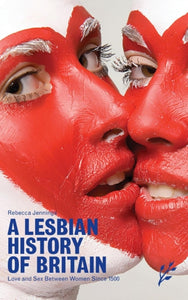 A Lesbian History of Britain : Love and Sex Between Women Since 1500-9781846450075