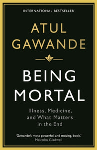Being Mortal : Illness, Medicine and What Matters in the End-9781846685828