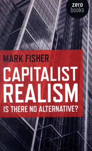 Capitalist Realism : Is There No Alternative?-9781846943171