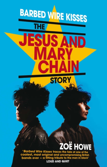 Barbed Wire Kisses : The Jesus and Mary Chain Story-9781846974977