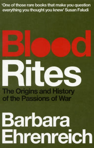 Blood Rites : Origins and History of the Passions of War-9781847083531