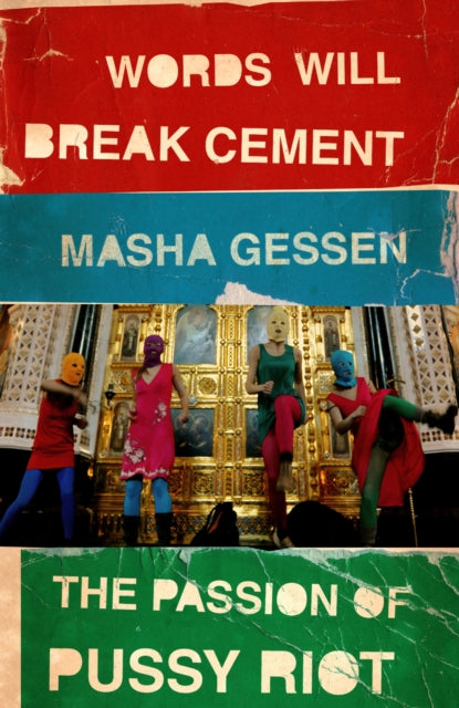 Words Will Break Cement : The Passion of Pussy Riot-9781847089342