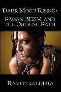 Dark Moon Rising: Pagan BDSM & the Ordeal Path-9781847288929