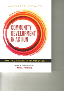 Community Development in Action : Putting Freire into Practice-9781847428752