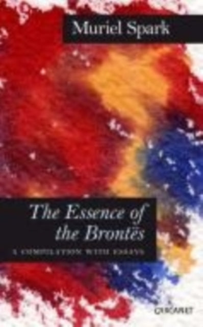 Essence of the Brontes : A Compilation with Essays-9781847772466