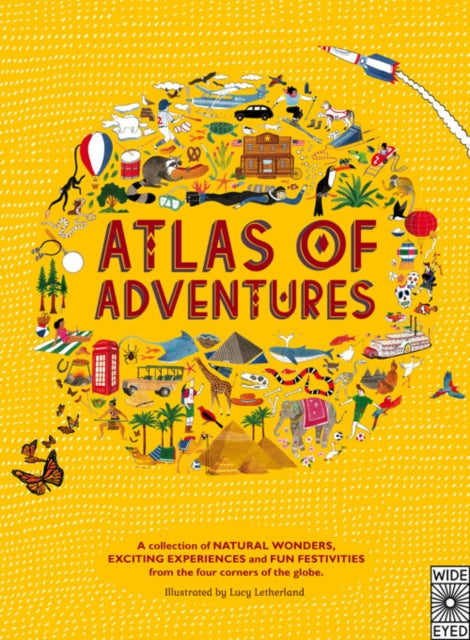 Atlas of Adventures : A collection of natural wonders, exciting experiences and fun festivities from the four corners of the globe.-9781847805850
